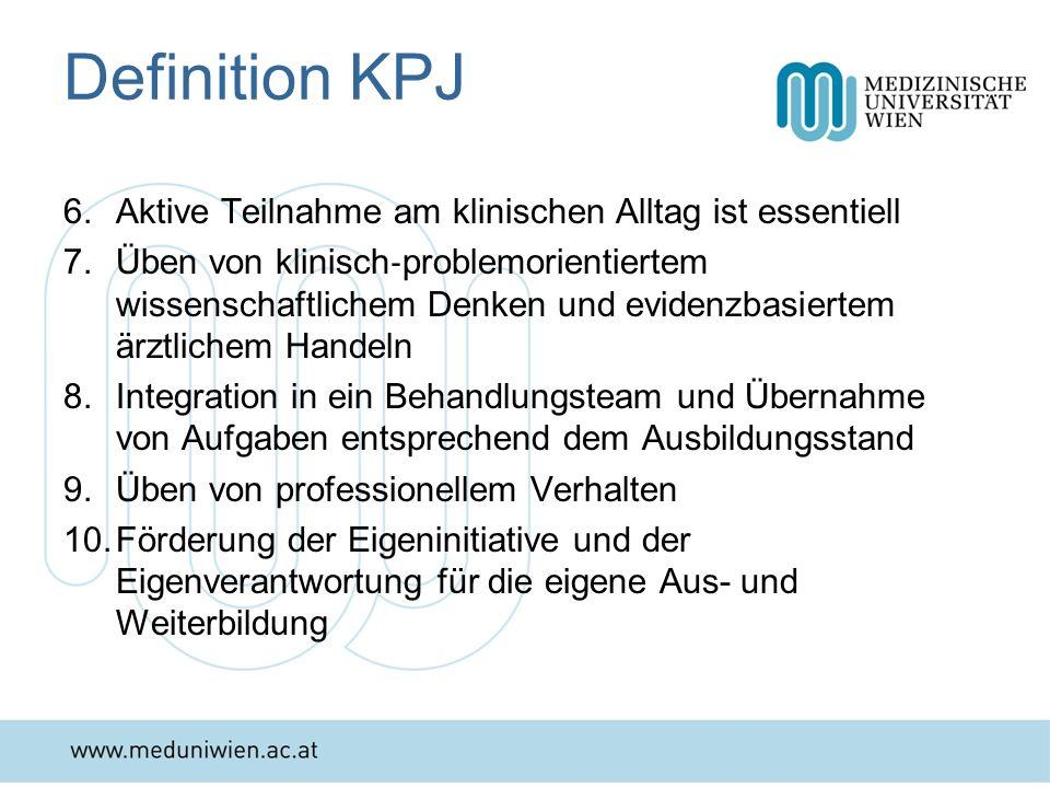 Definition KPJ 6.Aktive Teilnahme am klinischen Alltag ist essentiell 7.Üben von klinisch problemorientiertem wissenschaftlichem Denken und evidenzbas