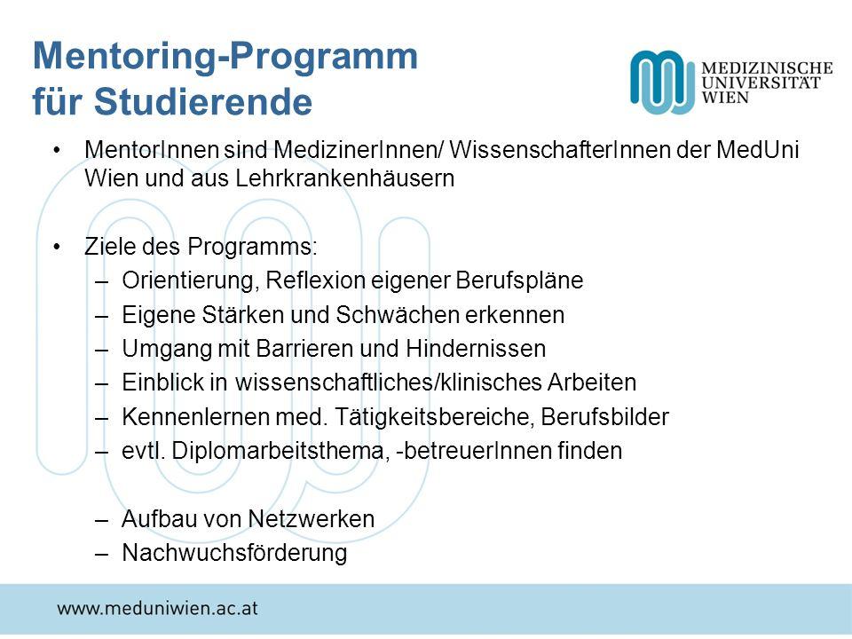 Mentoring-Programm für Studierende MentorInnen sind MedizinerInnen/ WissenschafterInnen der MedUni Wien und aus Lehrkrankenhäusern Ziele des Programms