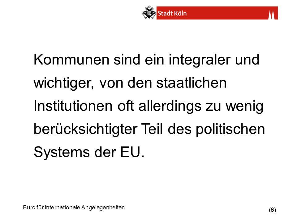 (37) Büro für internationale Angelegenheiten 7.Kommunale Europa- und Lobbyarbeit muss sich vertikal (Land, Bund, EU) und horizontal vernetzen.