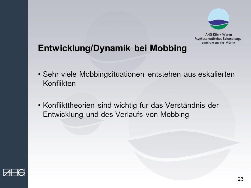 23 Entwicklung/Dynamik bei Mobbing Sehr viele Mobbingsituationen entstehen aus eskalierten Konflikten Konflikttheorien sind wichtig für das Verständni