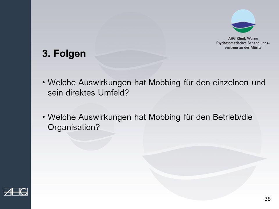38 3. Folgen Welche Auswirkungen hat Mobbing für den einzelnen und sein direktes Umfeld? Welche Auswirkungen hat Mobbing für den Betrieb/die Organisat