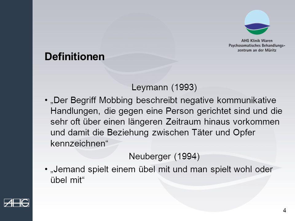 4 Definitionen Leymann (1993) Der Begriff Mobbing beschreibt negative kommunikative Handlungen, die gegen eine Person gerichtet sind und die sehr oft