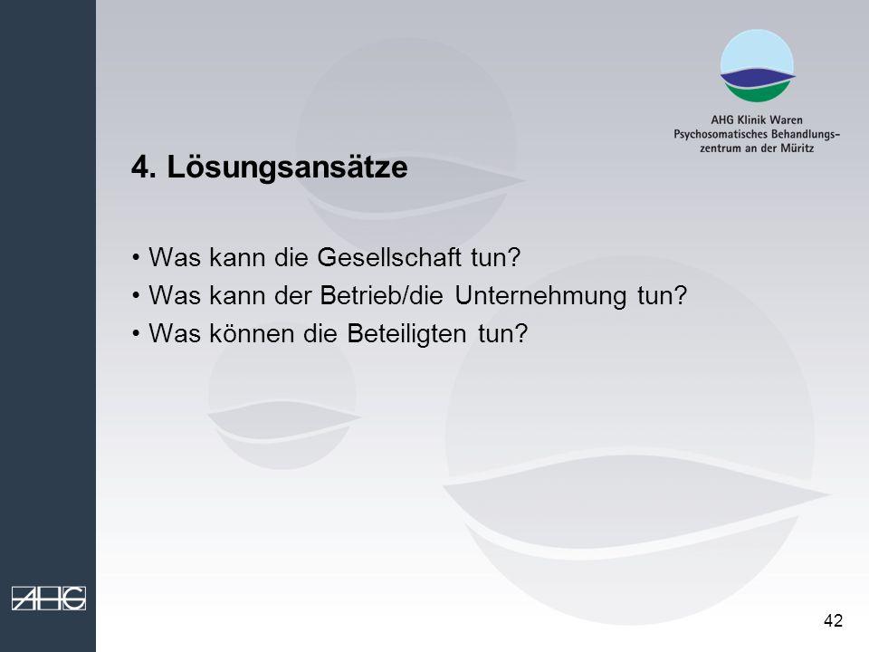 42 4. Lösungsansätze Was kann die Gesellschaft tun? Was kann der Betrieb/die Unternehmung tun? Was können die Beteiligten tun?