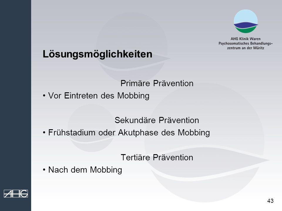 43 Lösungsmöglichkeiten Primäre Prävention Vor Eintreten des Mobbing Sekundäre Prävention Frühstadium oder Akutphase des Mobbing Tertiäre Prävention N