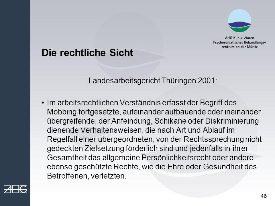 46 Die rechtliche Sicht Landesarbeitsgericht Thüringen 2001: Im arbeitsrechtlichen Verständnis erfasst der Begriff des Mobbing fortgesetzte, aufeinand