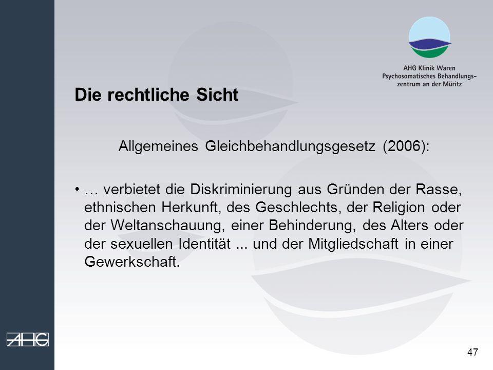 47 Die rechtliche Sicht Allgemeines Gleichbehandlungsgesetz (2006): … verbietet die Diskriminierung aus Gründen der Rasse, ethnischen Herkunft, des Ge