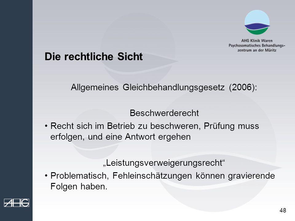 48 Die rechtliche Sicht Allgemeines Gleichbehandlungsgesetz (2006): Beschwerderecht Recht sich im Betrieb zu beschweren, Prüfung muss erfolgen, und ei