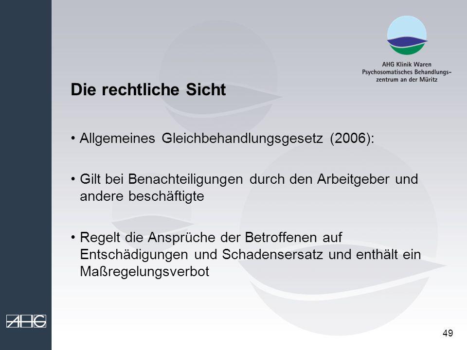 49 Die rechtliche Sicht Allgemeines Gleichbehandlungsgesetz (2006): Gilt bei Benachteiligungen durch den Arbeitgeber und andere beschäftigte Regelt di