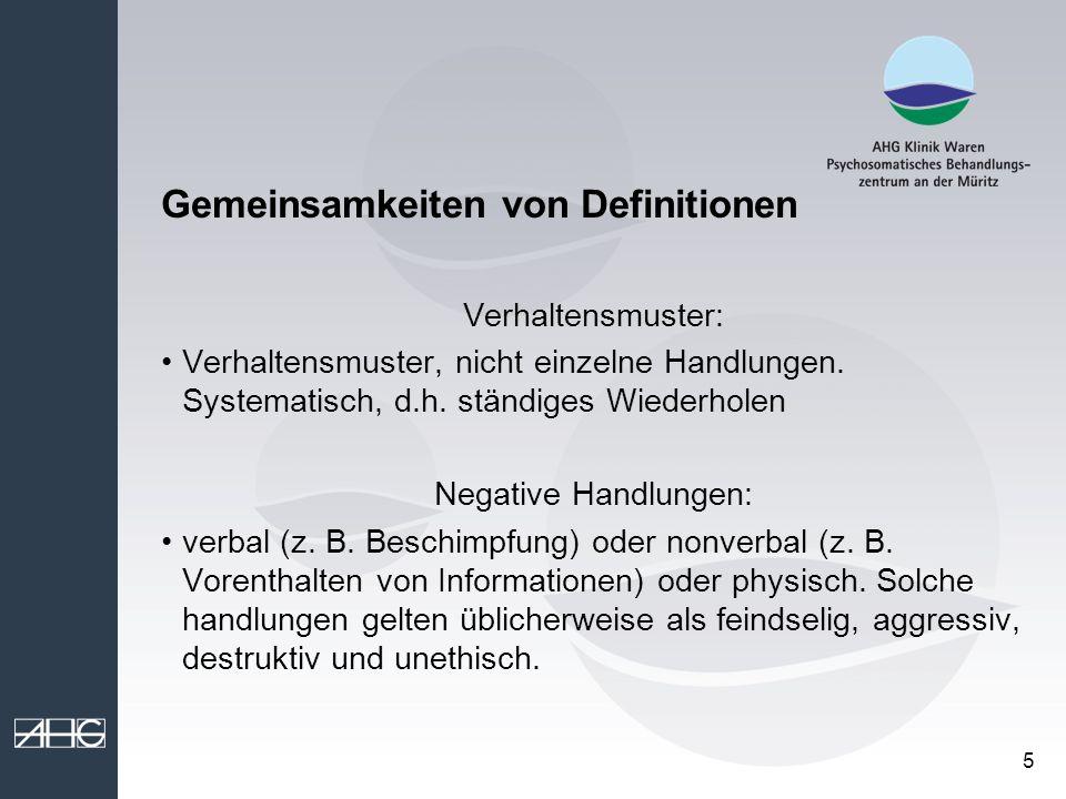 5 Gemeinsamkeiten von Definitionen Verhaltensmuster: Verhaltensmuster, nicht einzelne Handlungen. Systematisch, d.h. ständiges Wiederholen Negative Ha