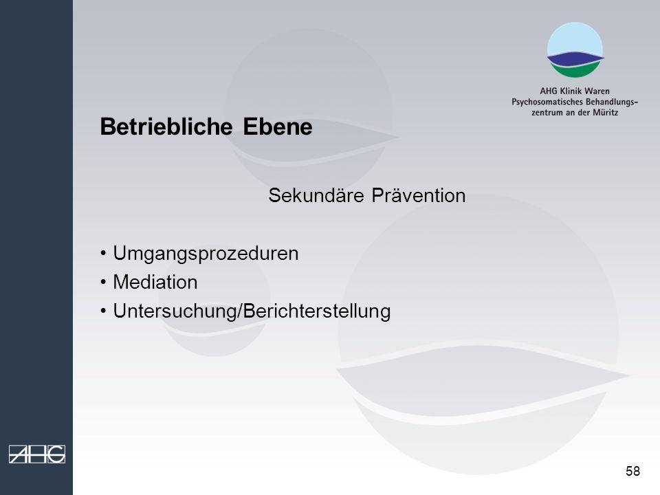 58 Betriebliche Ebene Sekundäre Prävention Umgangsprozeduren Mediation Untersuchung/Berichterstellung