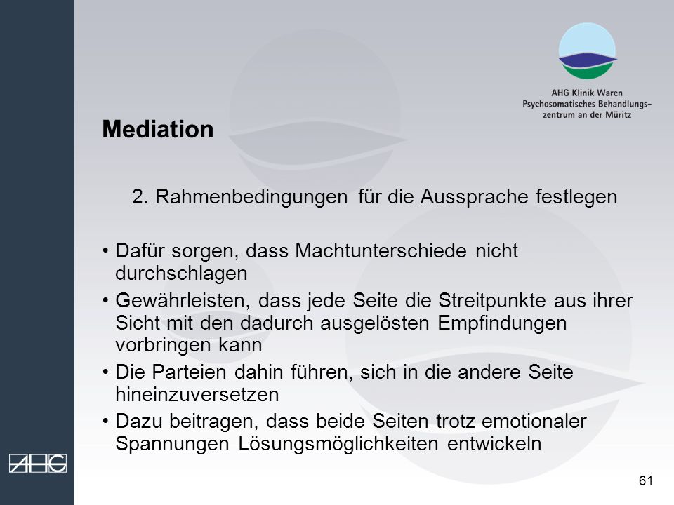 61 Mediation 2. Rahmenbedingungen für die Aussprache festlegen Dafür sorgen, dass Machtunterschiede nicht durchschlagen Gewährleisten, dass jede Seite