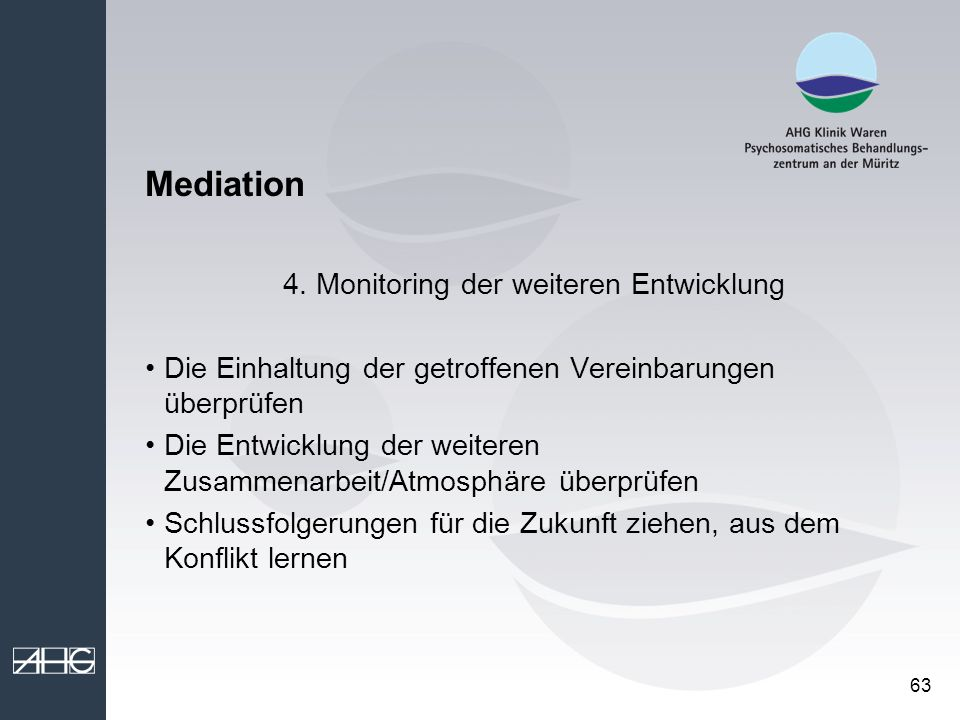 63 Mediation 4. Monitoring der weiteren Entwicklung Die Einhaltung der getroffenen Vereinbarungen überprüfen Die Entwicklung der weiteren Zusammenarbe