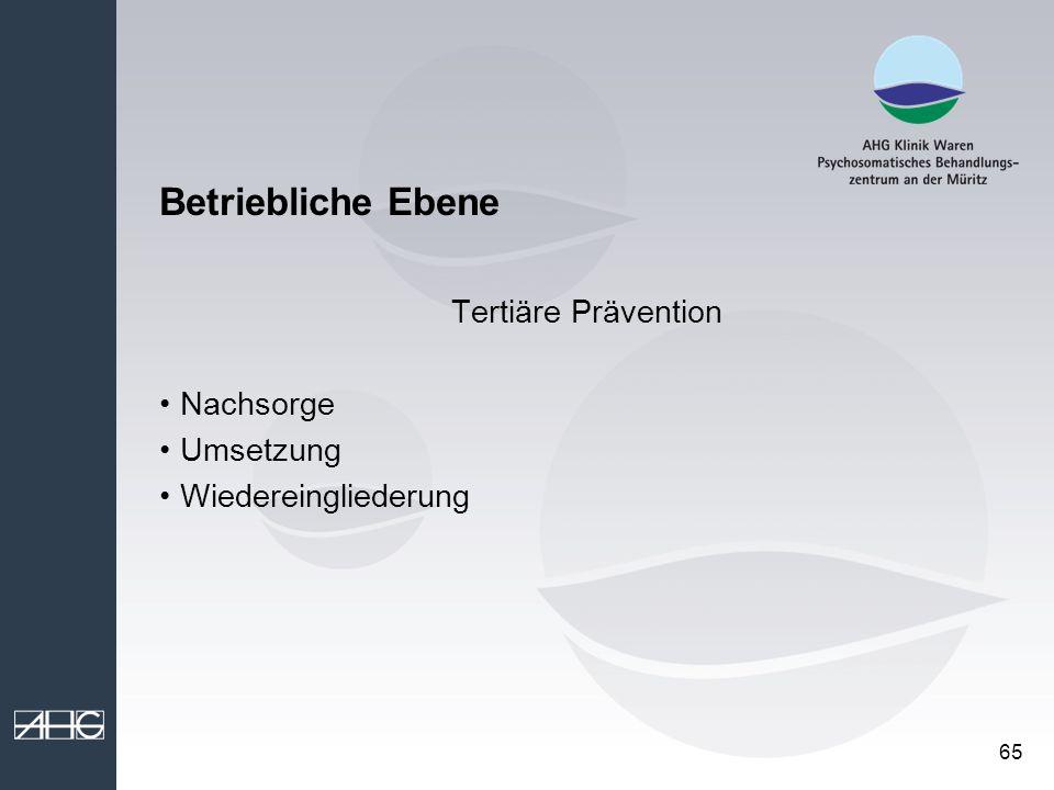 65 Betriebliche Ebene Tertiäre Prävention Nachsorge Umsetzung Wiedereingliederung