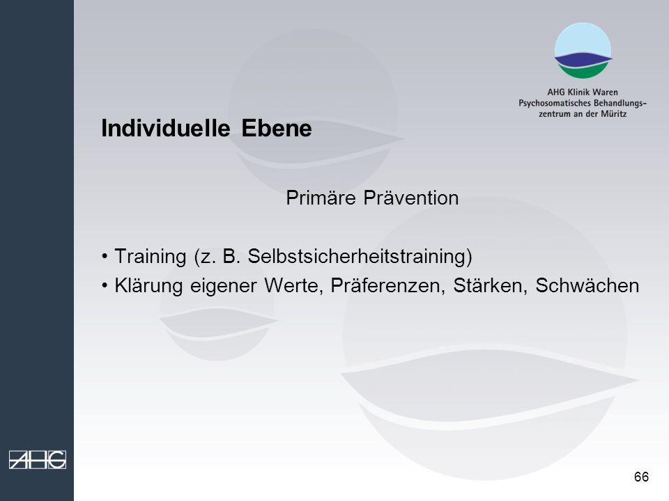 66 Individuelle Ebene Primäre Prävention Training (z. B. Selbstsicherheitstraining) Klärung eigener Werte, Präferenzen, Stärken, Schwächen