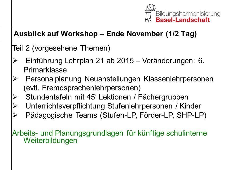 Ausblick auf Workshop – Ende November (1/2 Tag) Einführung Lehrplan 21 ab 2015 – Veränderungen: 6. Primarklasse Personalplanung Neuanstellungen Klasse