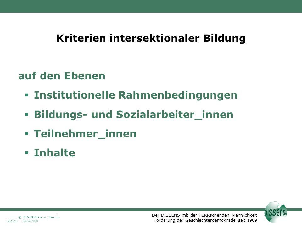 Der DISSENS mit der HERRschenden Männlichkeit Förderung der Geschlechterdemokratie seit 1989 Januar 2008Seite 13 © DISSENS e.V., Berlin Kriterien inte