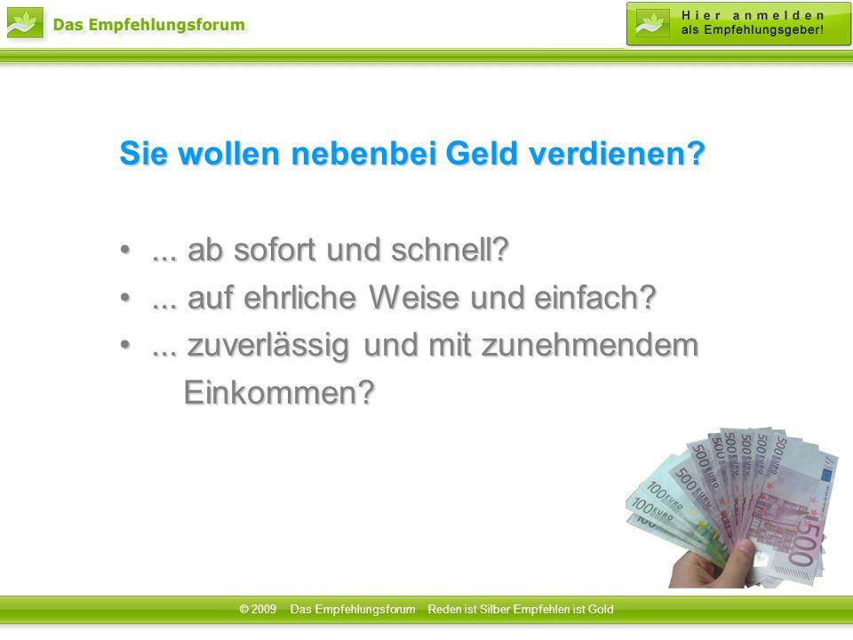 © 2008 Das Empfehlungsforum Reden ist Silber Empfehlen ist Gold Sie wollen nebenbei Geld verdienen ...