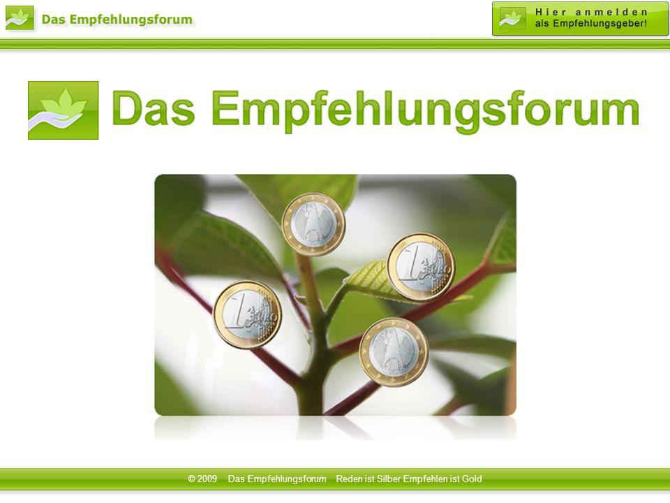 © 2009 Das Empfehlungsforum Reden ist Silber Empfehlen ist Gold
