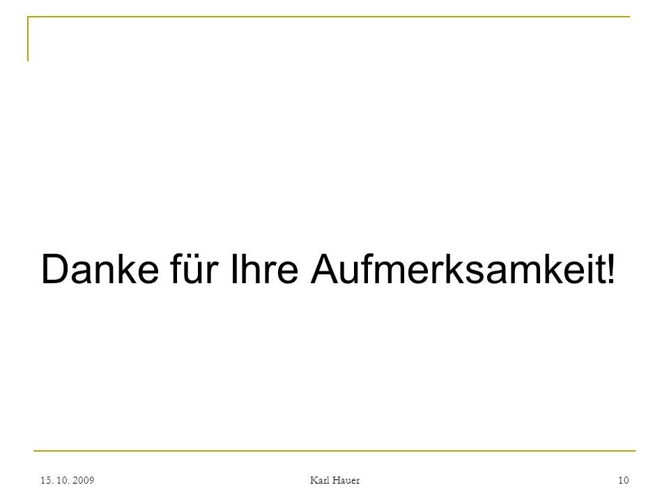 15. 10. 2009 Karl Hauer 10 Danke für Ihre Aufmerksamkeit!