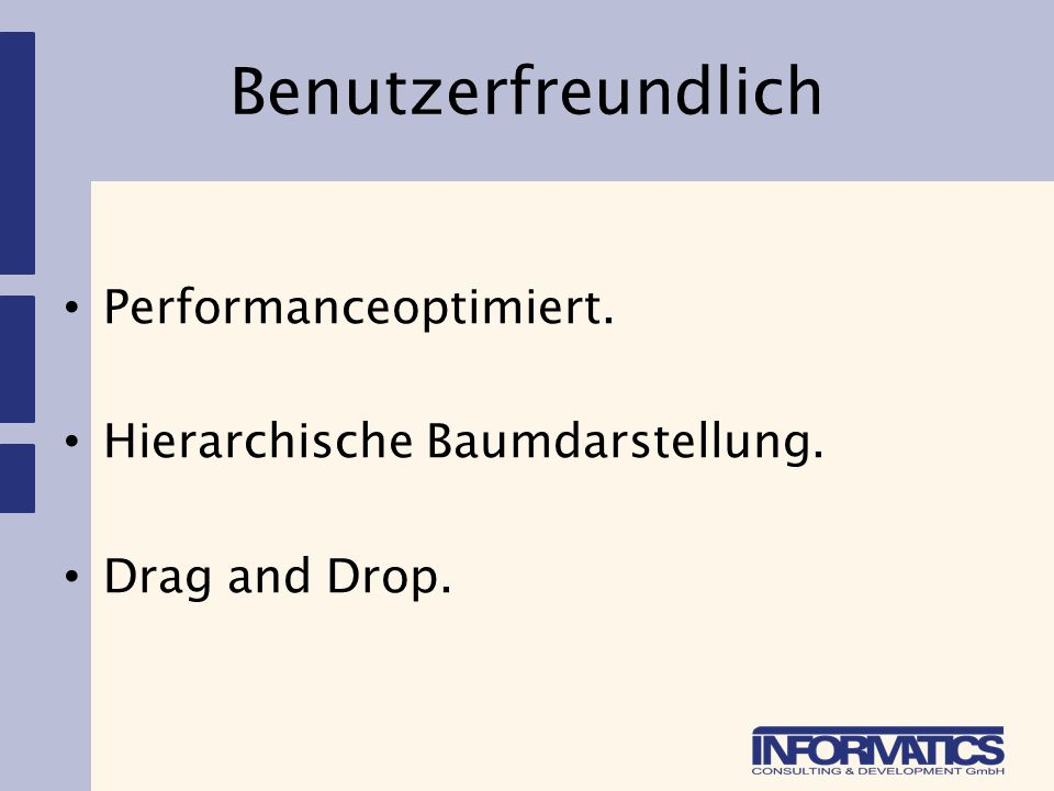 Benutzerfreundlich Performanceoptimiert. Hierarchische Baumdarstellung. Drag and Drop.