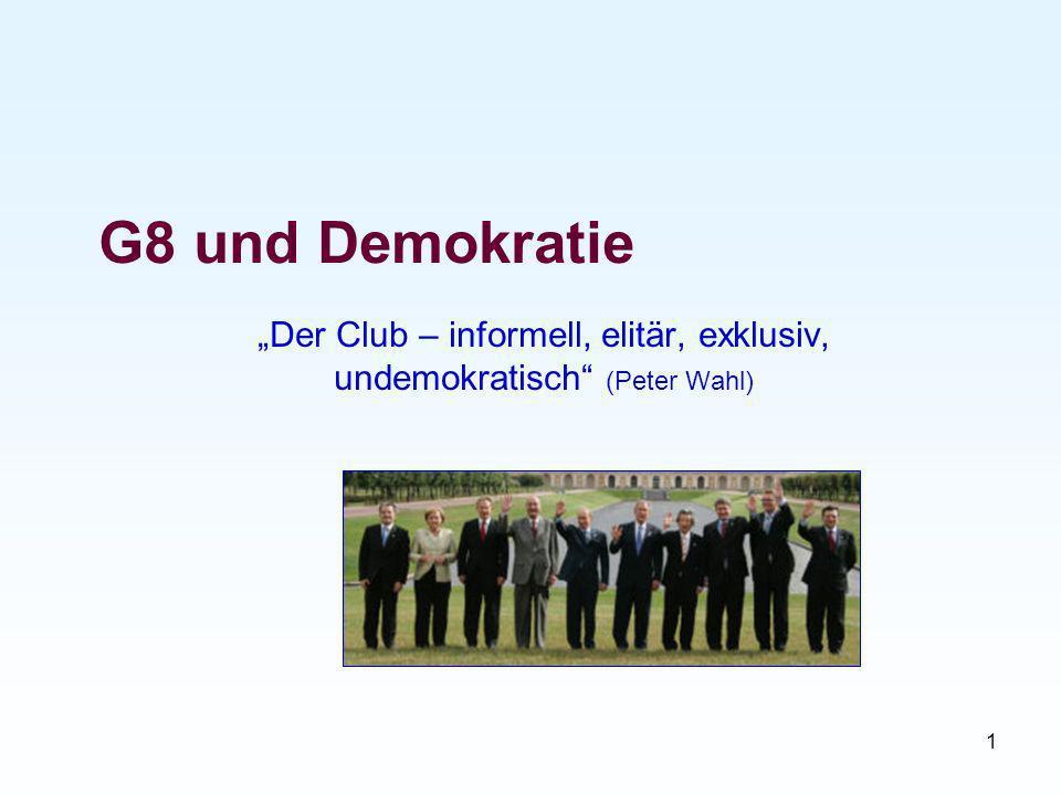 1 G8 und Demokratie Der Club – informell, elitär, exklusiv, undemokratisch (Peter Wahl)