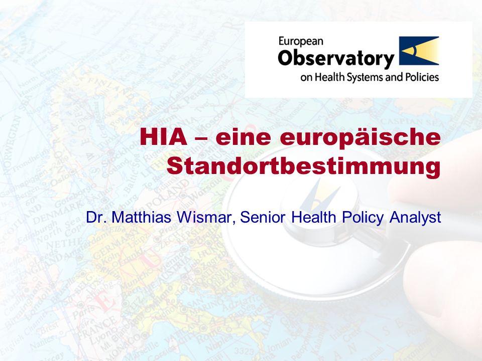 HIA – eine europäische Standortbestimmung Dr. Matthias Wismar, Senior Health Policy Analyst