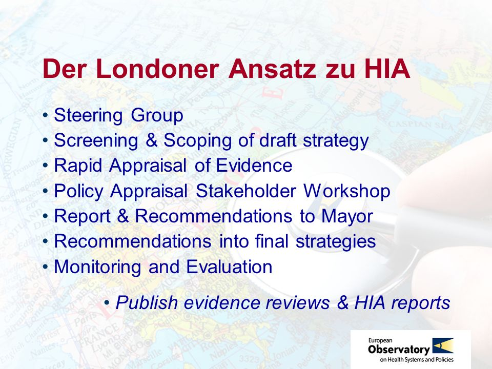Der Londoner Ansatz zu HIA Steering Group Screening & Scoping of draft strategy Rapid Appraisal of Evidence Policy Appraisal Stakeholder Workshop Repo