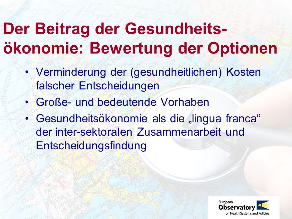 Der Beitrag der Gesundheits- ökonomie: Bewertung der Optionen Verminderung der (gesundheitlichen) Kosten falscher Entscheidungen Große- und bedeutende Vorhaben Gesundheitsökonomie als die lingua franca der inter-sektoralen Zusammenarbeit und Entscheidungsfindung