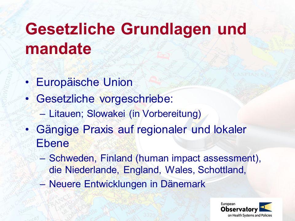 Gesetzliche Grundlagen und mandate Europäische Union Gesetzliche vorgeschriebe: –Litauen; Slowakei (in Vorbereitung) Gängige Praxis auf regionaler und lokaler Ebene –Schweden, Finland (human impact assessment), die Niederlande, England, Wales, Schottland, –Neuere Entwicklungen in Dänemark