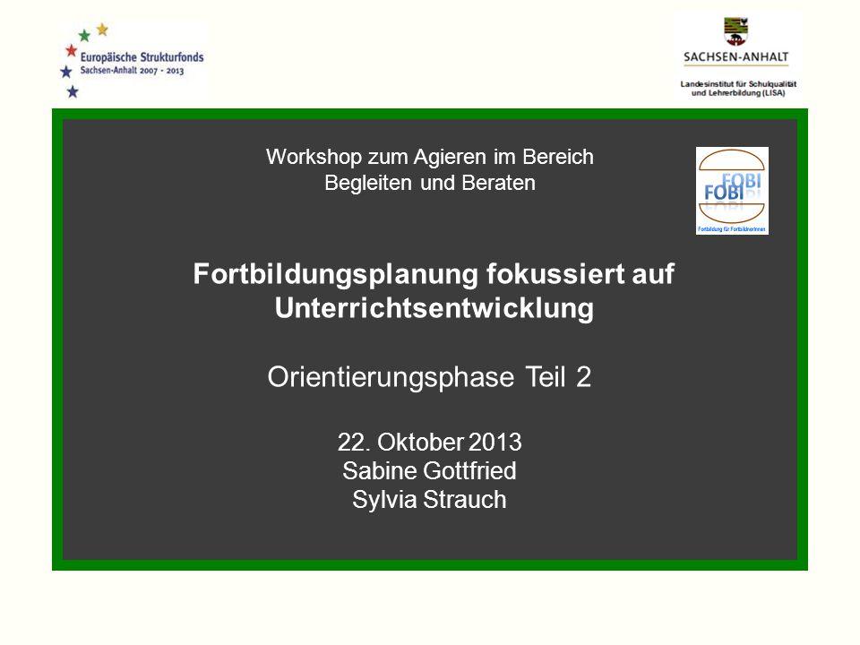 Workshop zum Agieren im Bereich Begleiten und Beraten Fortbildungsplanung fokussiert auf Unterrichtsentwicklung Orientierungsphase Teil 2 22. Oktober