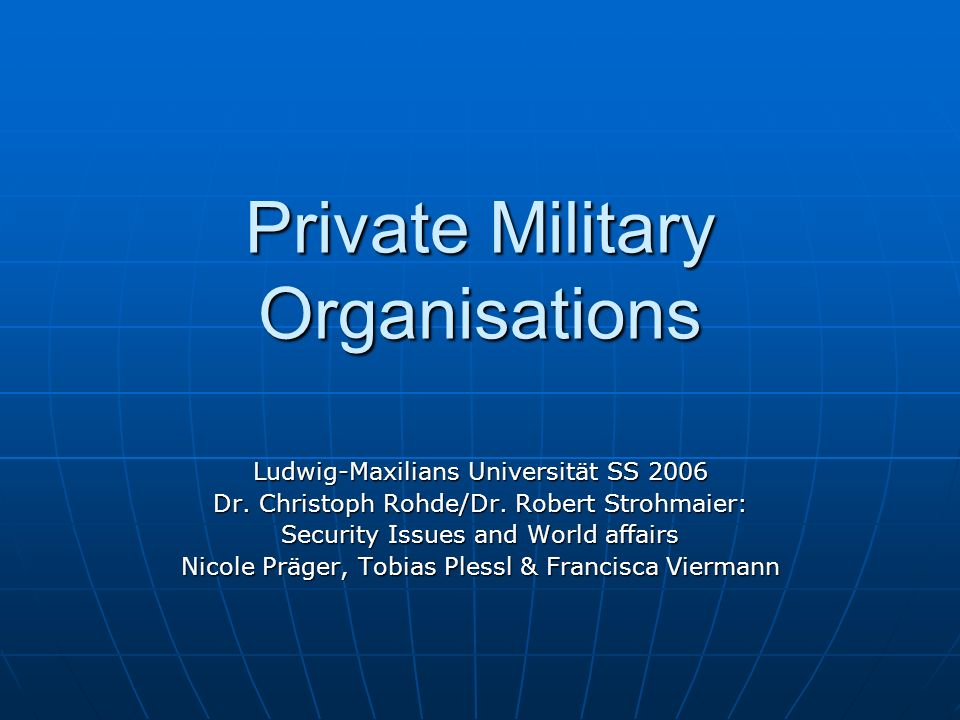 Private Military Organisations Ludwig-Maxilians Universität SS 2006 Dr. Christoph Rohde/Dr. Robert Strohmaier: Security Issues and World affairs Nicol