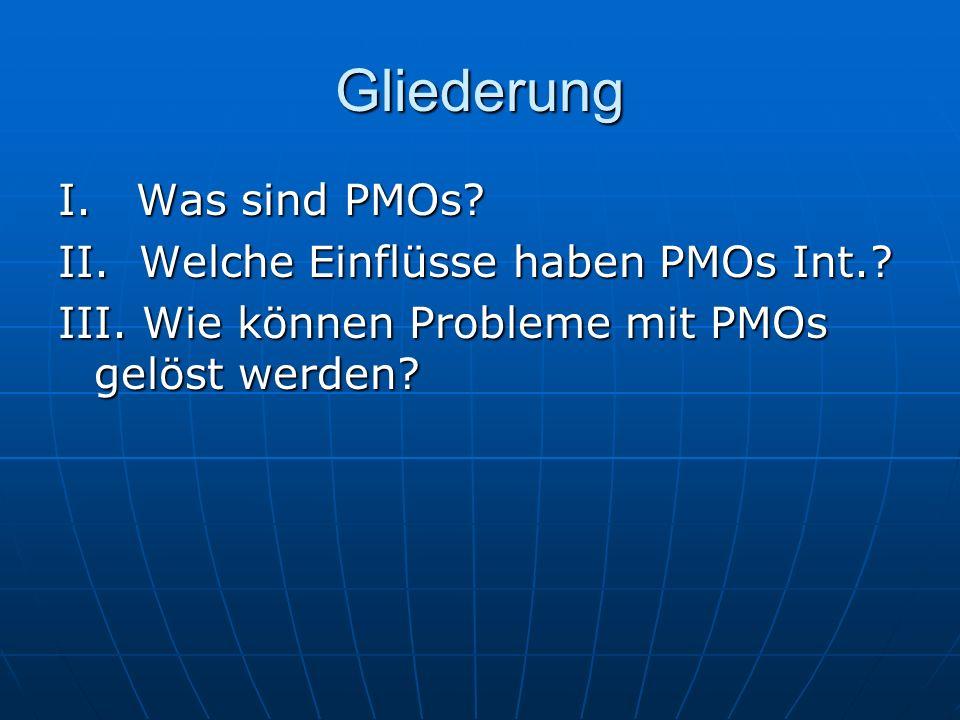 Gliederung I. Was sind PMOs? II. Welche Einflüsse haben PMOs Int.? III. Wie können Probleme mit PMOs gelöst werden?