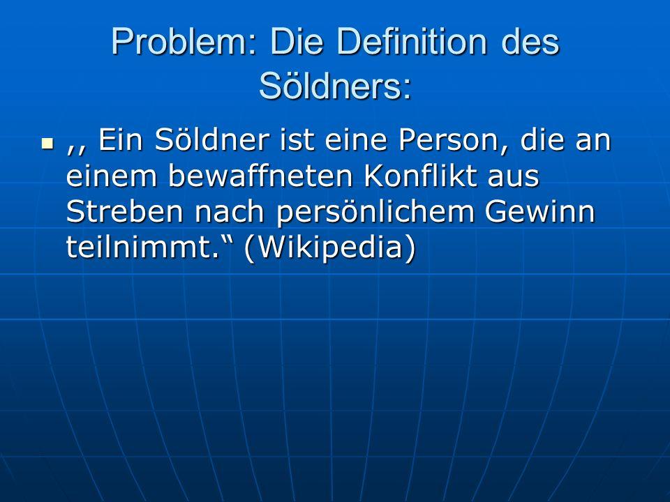 Problem: Die Definition des Söldners:,, Ein Söldner ist eine Person, die an einem bewaffneten Konflikt aus Streben nach persönlichem Gewinn teilnimmt.