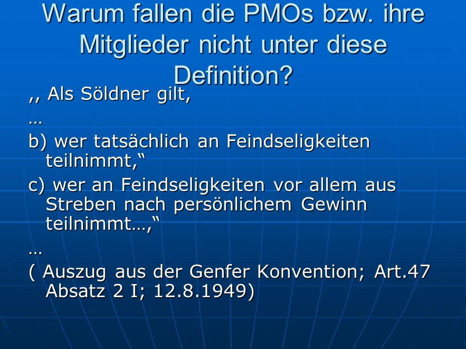 Warum fallen die PMOs bzw. ihre Mitglieder nicht unter diese Definition?,, Als Söldner gilt, … b) wer tatsächlich an Feindseligkeiten teilnimmt, c) we