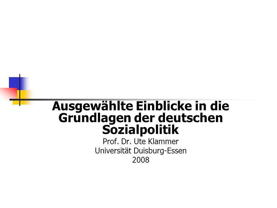 Ausgewählte Einblicke in die Grundlagen der deutschen Sozialpolitik Prof. Dr. Ute Klammer Universität Duisburg-Essen 2008