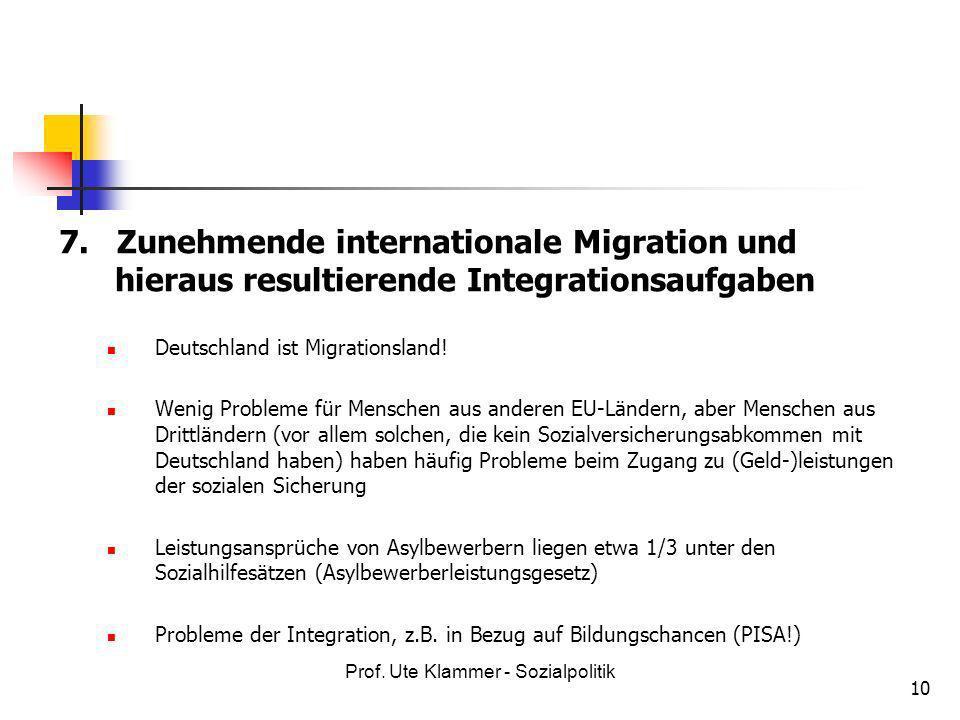 Prof. Ute Klammer - Sozialpolitik 10 7. Zunehmende internationale Migration und hieraus resultierende Integrationsaufgaben Deutschland ist Migrationsl