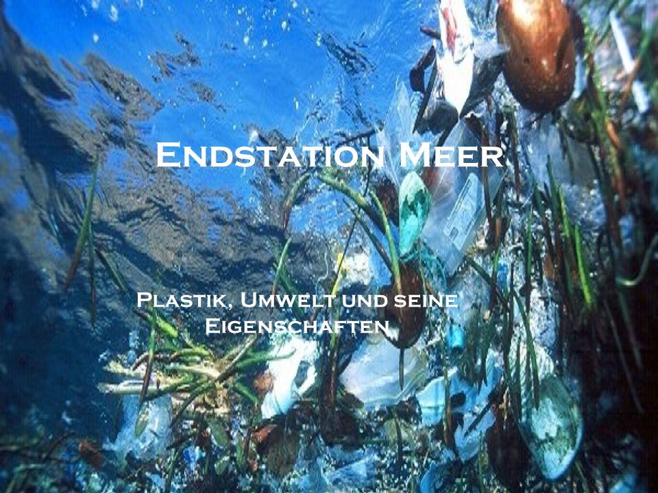 Endstation Meer Plastik, Umwelt und seine Eigenschaften