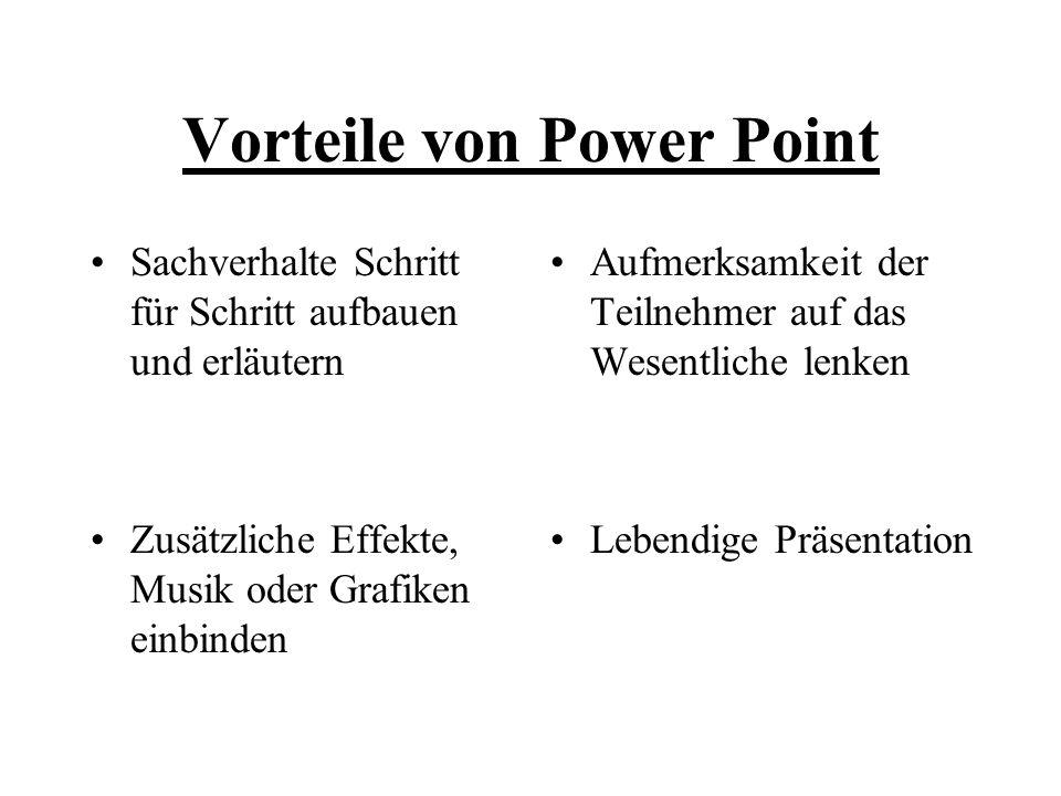 Vorteile von Power Point Sachverhalte Schritt für Schritt aufbauen und erläutern Zusätzliche Effekte, Musik oder Grafiken einbinden Aufmerksamkeit der