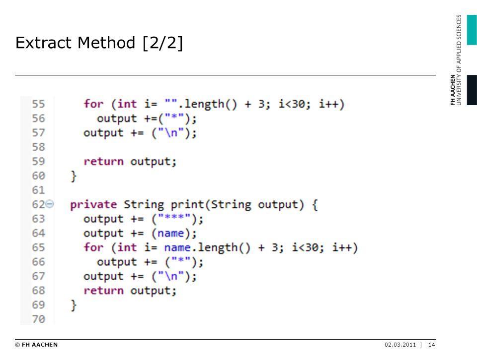 Extract Method [2/2] 02.03.2011 |14© FH AACHEN