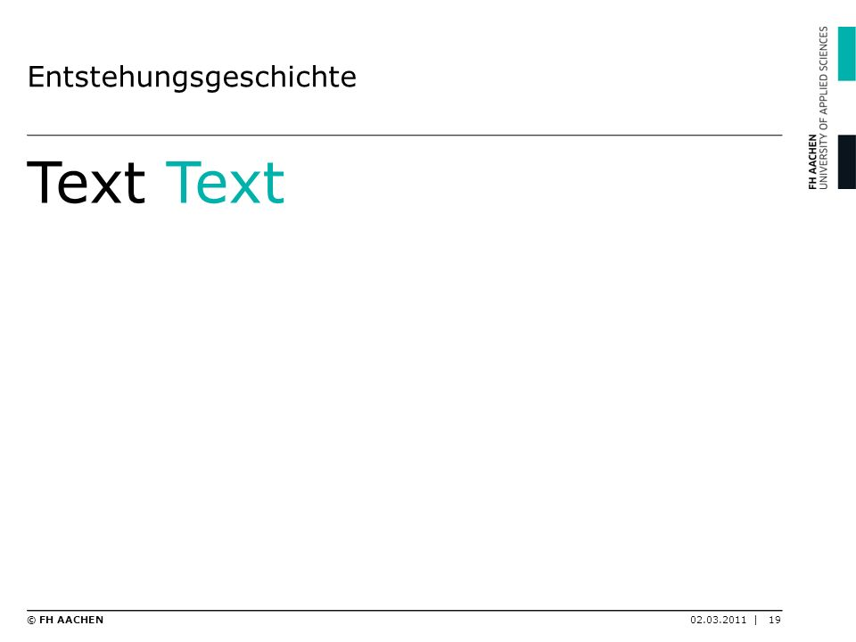 Entstehungsgeschichte Text 02.03.2011 |19© FH AACHEN