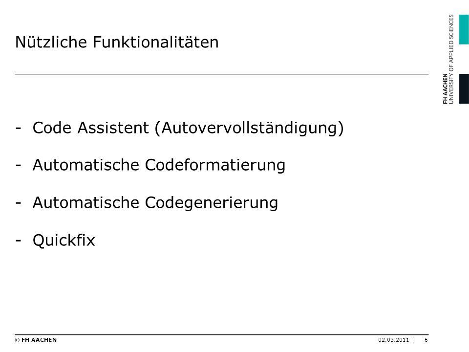 Nützliche Funktionalitäten -Code Assistent (Autovervollständigung) -Automatische Codeformatierung -Automatische Codegenerierung -Quickfix 02.03.2011 |