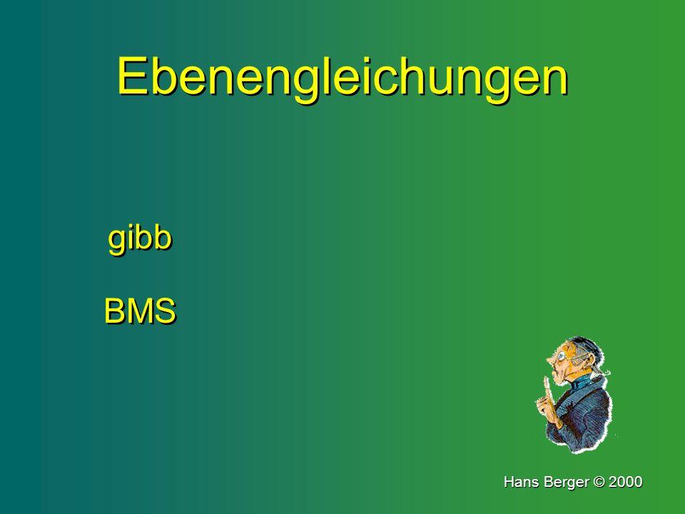Ebenengleichungen Ebenengleichungen gibb gibb BMS BMS Hans Berger © 2000