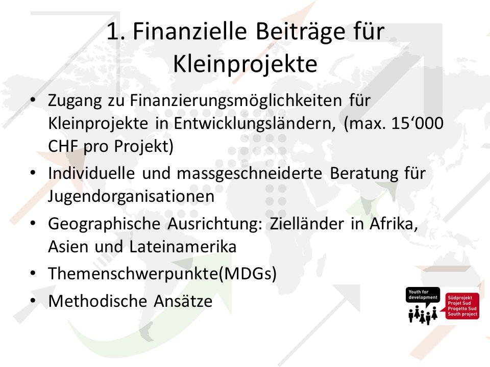 1. Finanzielle Beiträge für Kleinprojekte Zugang zu Finanzierungsmöglichkeiten für Kleinprojekte in Entwicklungsländern, (max. 15000 CHF pro Projekt)