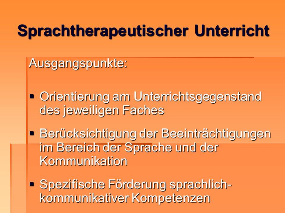 Sprachtherapeutischer Unterricht Ausgangspunkte: Orientierung am Unterrichtsgegenstand des jeweiligen Faches Orientierung am Unterrichtsgegenstand des