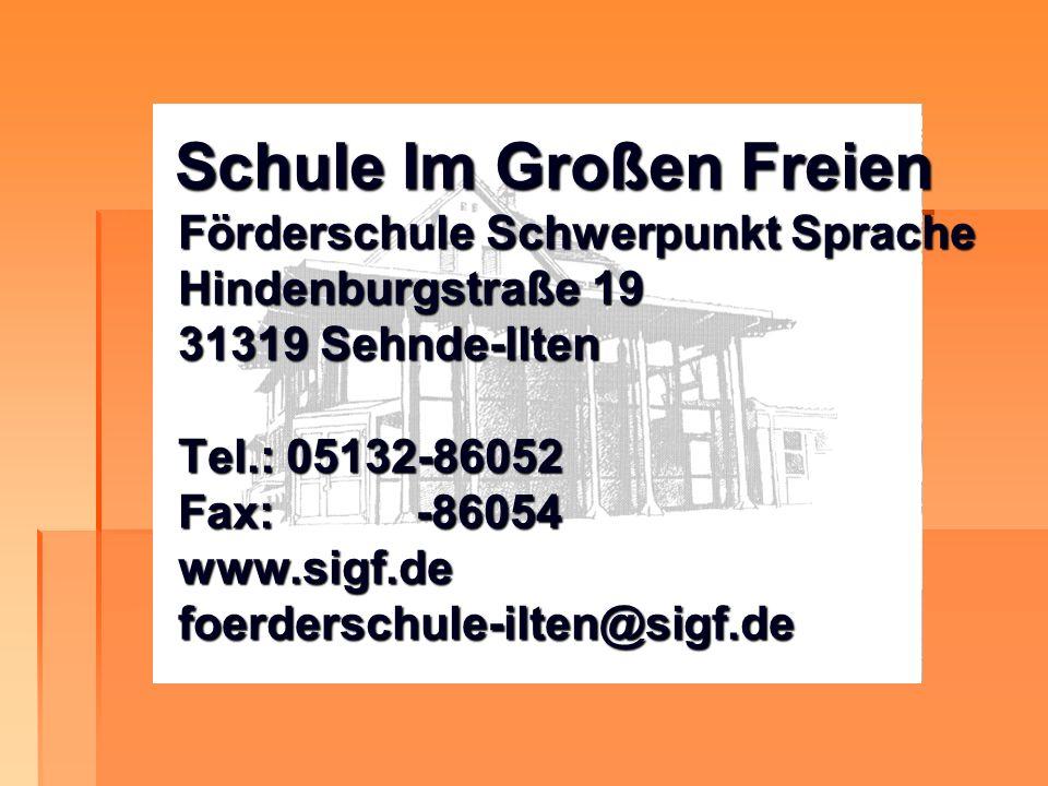 Schule Im Großen Freien Förderschule Schwerpunkt Sprache Hindenburgstraße 19 31319 Sehnde-Ilten Tel.: 05132-86052 Fax: -86054 www.sigf.de foerderschul