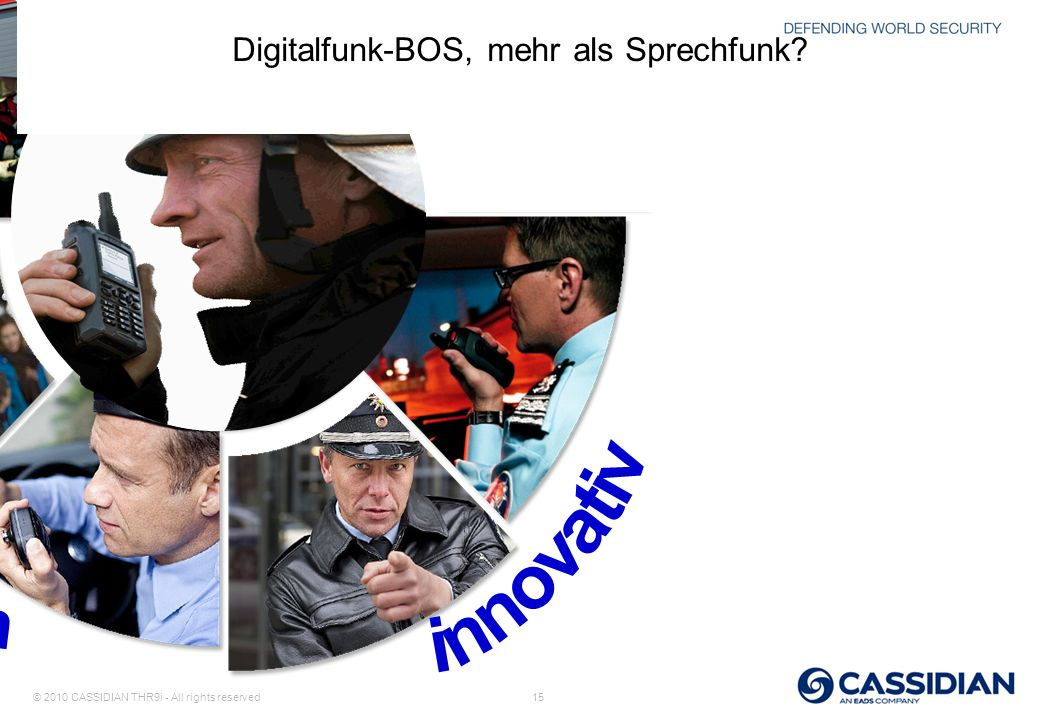© 2010 CASSIDIAN THR9i - All rights reserved 15 Digitalfunk-BOS, mehr als Sprechfunk?
