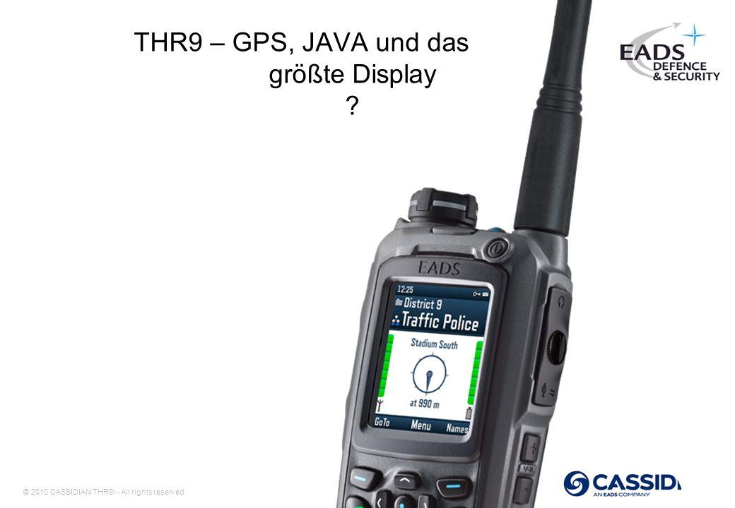 © 2010 CASSIDIAN THR9i - All rights reserved 17 THR9 – GPS, JAVA und das größte Display ?