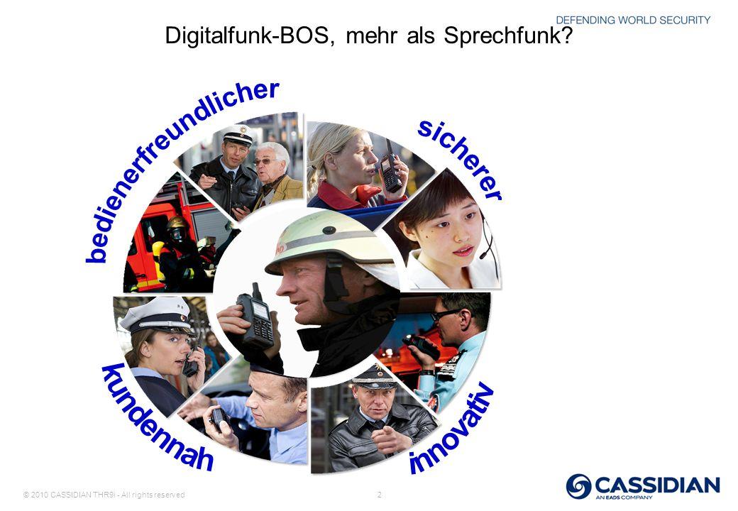 © 2010 CASSIDIAN THR9i - All rights reserved 2 Digitalfunk-BOS, mehr als Sprechfunk?