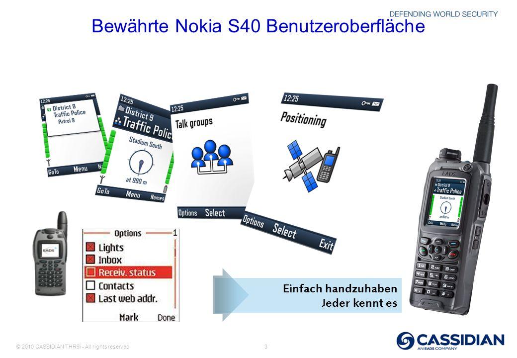 © 2010 CASSIDIAN THR9i - All rights reserved 3 Bewährte Nokia S40 Benutzeroberfläche Einfach handzuhaben Jeder kennt es