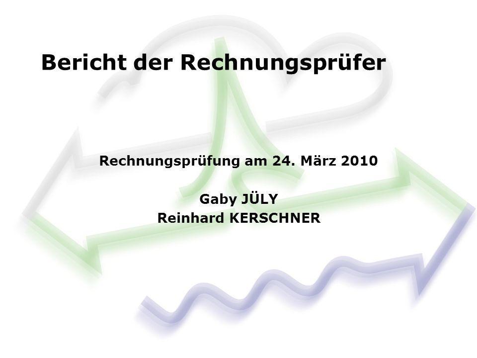 Rechnungsprüfung am 24. März 2010 Gaby JÜLY Reinhard KERSCHNER Bericht der Rechnungsprüfer